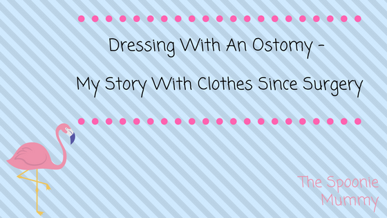 Dressing With An Ostomy – My Story With Clothes Since Surgery