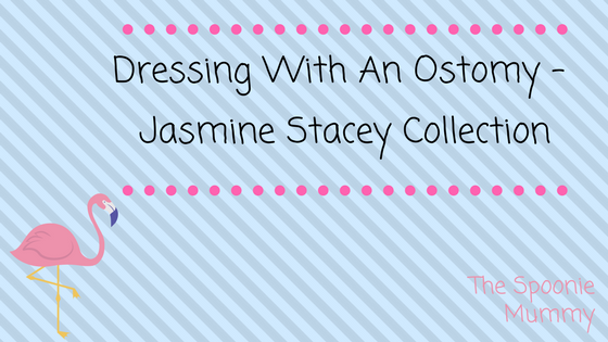 Dressing With An Ostomy Week – Jasmine StaceyCollection