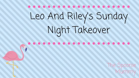 Leo and Riley's Sunday Night Takeover