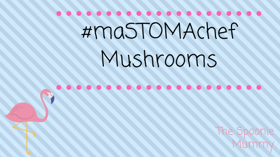 #maSTOMAchef Week 4 – Mushrooms