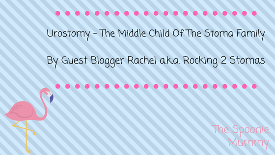 Urostomy – The Middle Child Of The Stoma Family by Guest Blogger Rachel A.K.A. Rocking 2 Stomas