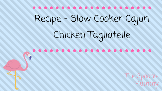 Recipe – Slow Cooker Cajun Chicken Tagliatelle