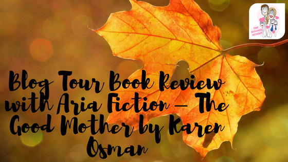 Blog Tour Book Review with Aria Fiction – The Good Mother by Karen Osman