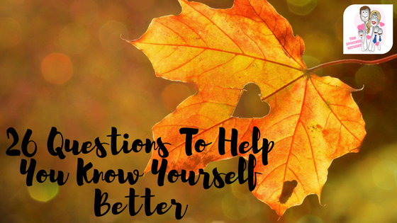26 Questions To Help You Know YourselfBetter