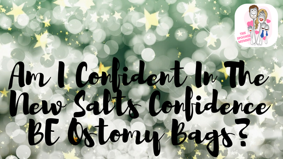 Am I Confident In The New Salts Confidence BE OstomyBags?