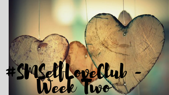 #SMSelfLoveClub – Week 2