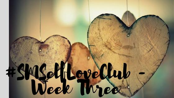#SMSelfLoveClub – Week3