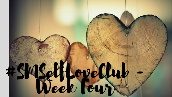 #SMSelfLoveClub – Week 4