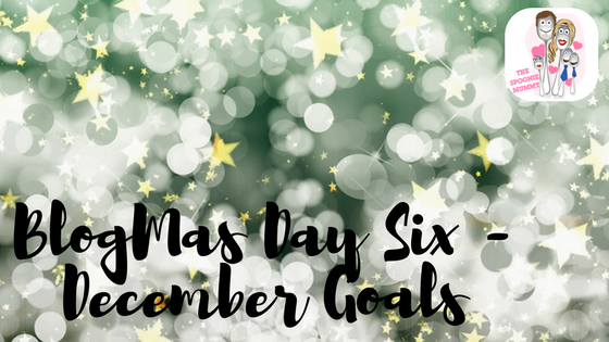 BlogMas Day Six – December Goals