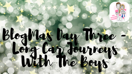 BlogMas Day 3 – Long Car Journeys With The Boys