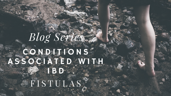 Blog Series – Conditions Associated With IBD – Fistulas