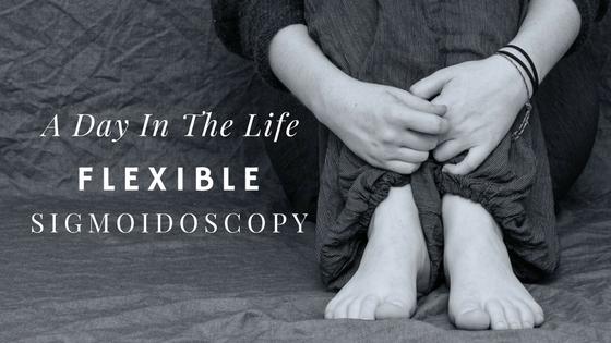 A Day In The Life – FlexibleSigmoidoscopy